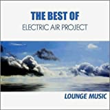 The Best of Electric Air Project - Lounge Musicvon &#34;Electric Air Project&#34;