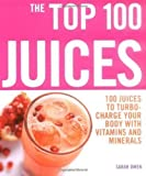 The Top 100 Juices: 100 Juices to Turbo-charge Your Body with Vitamins and Minerals of Sarah Owen on 09 August 2007 Sarah Owen