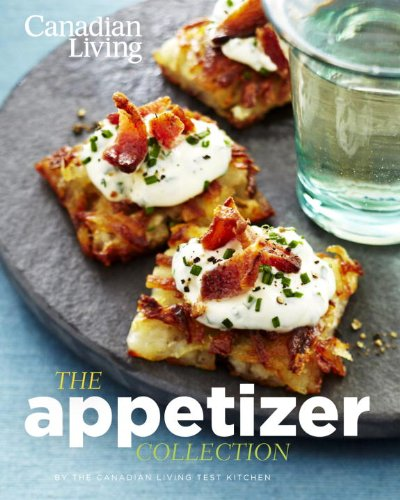 Canadian Living: The Appetizer Collection by Canadian Living Test Kitchen