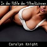 In der Höhle der Silberlöwinnen [In the Cave of Silberlöwinnen]: Eine erotische Dreierfantasie [An Erotic Threesome Fantasy] | Caralyn Knight