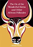 Ox of the Wonderful Horns, The: And Other African Folktales (0689317999) by Bryan, Ashley