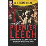 Premier Leech: A Story of Greed, Sleaze & Corruptionby Neil Humphreys