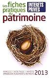 Les fiches pratiques du patrimoine 2013. Famille, héritage, impôts, immobilier, placements, retraite....