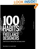 100 Habits of Successful Freelance Designers: Insider Secrets for Working Smart & Staying Creative