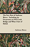 img - for The Very Best of Ambrose Bierce - Including an Occurrence at Owl Creek Bridge and What I Saw of Shiloh book / textbook / text book