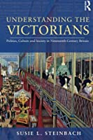 Understanding the Victorians: Politics, Culture and Society in Nineteenth-Century Britain