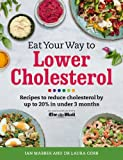 Eat Your Way To Lower Cholesterol: Recipes to reduce cholesterol by up to 20% in Under 3 Months