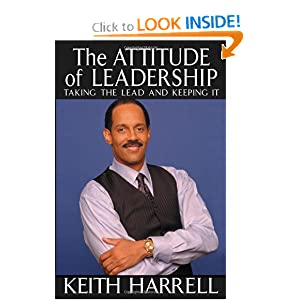 The Attitude of Leadership: Taking the Lead and Keeping It — by Keith Harrell