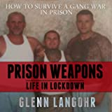 img - for How to Make Prison Weapons to Survive a Gang War in Prison: A Memoir of Life in Lockdown with Serial Killers, Mobsters and Gang Bangers book / textbook / text book