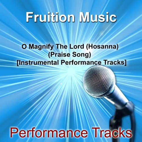 O Magnify the Lord (Hosanna) [Praise Song] [Medium