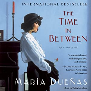 The Time In Between: A Novel | [Maria Duenas]