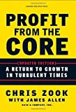 img - for Profit from the Core: A Return to Growth in Turbulent Times by Zook, Chris, Allen, James (2010) Hardcover book / textbook / text book