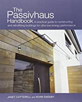 The Passivhaus Handbook: A Practical Guide to Constructing and Retrofitting Buildings for Ultra-Low-energy Performance