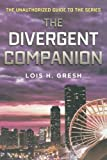 img - for The Divergent Companion: The Unauthorized Guide to the Series book / textbook / text book