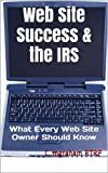 Web Site Success & the IRS: What Every Web Site Owner Should Know