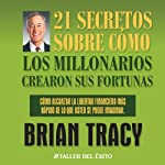 21 Secretos Sobre Como Los Millonarios Crearon Sus Fortunas [The 21 Success Secrets of Self-Made Millionaires] | Brian Tracy