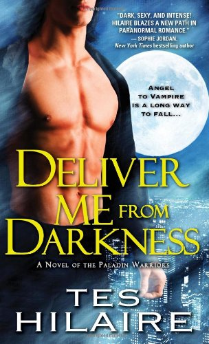 Deliver Me from Darkness: A Novel of the Paladin Warriors by Tes Hilaire