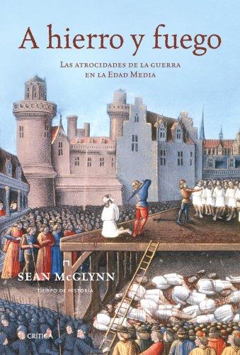 A hierro y fuego: Las atrocidades de la guerra de la Edad Media (Tiempo De Historia)