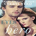 Eyes Of A Hero: Hero Series, Book 2 Audiobook by Cheryl Yeko Narrated by Alan Taylor