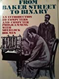 Henry F. Ledgard From Baker Street to Binary: An Introduction to Computers and Computer Programming