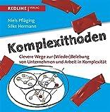 Komplexithoden: Clevere Wege zur (Wieder)Belebung von Unternehmen und Arbeit in Komplexit�t