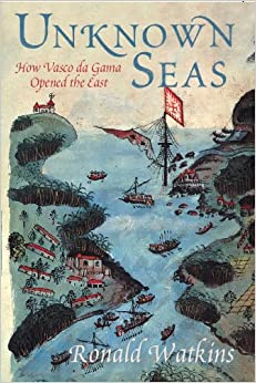 Unknown Seas: How Vasco Da Gama Opened The East Paperback – October
