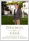 img - for DRUMUL SPRE CASAFILIP-LUCIAN IORGA IN DIALOG CU PRINCIPELE NICOLAE AL ROMANIEI (Romanian Edition) book / textbook / text book