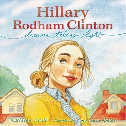 Hillary Rodham Clinton: Dreams Taking Flight: Kathleen Krull, Amy June Bates: Amazon.com: Books