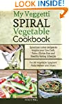 My Veggetti Spiral Vegetable Cookbook...