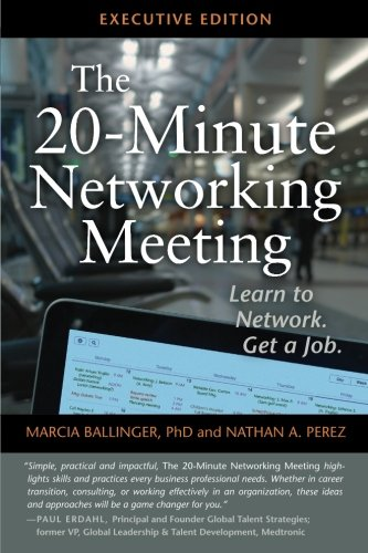 The 20-Minute Networking Meeting - Executive Edition: Learn to Network. Get a Job., by Marcia Ballinger, Nathan A. Perez