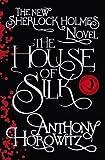 The House of Silk: The New Sherlock Holmes Novel (Sherlock Holmes Novel 1) by Horowitz, Anthony (2011) Hardcover Anthony Horowitz