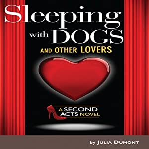 Sleeping with Dogs and Other Lovers: A Second Acts Novel, Book 1 | [Julia Dumont]