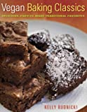 Vegan Baking Classics: Delicious, Easy-to-Make Traditional Favorites