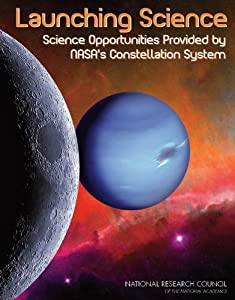 Launching science [electronic resource] : science opportunitites provided by NASA's constellation system