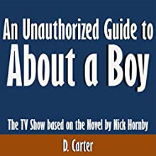An Unauthorized Guide to About a Boy: The TV Show Based on the Novel by Nick Hornby (       UNABRIDGED) by D. Carter Narrated by Tom McElroy
