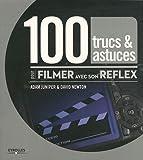 echange, troc David Newton, Adam Juniper - 100 trucs & astuces pour filmer avec son reflex