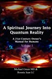 img - for A Spiritual Journey into Quantum Reality: A 21st Century Owner's Manual for Humans (Volume 1) book / textbook / text book