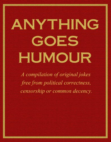 anything-goes-humour-a-compilation-of-original-jokes-free-from-political-correctness-censorship-or-c