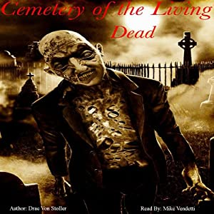 Cemetery of the Living Dead | [Drac Von Stoller]