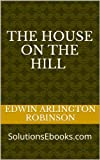 img - for The House on the Hill - a poem (Pulitzer prize winning author!) (Annotated) (Audiobook MP3 available - optional buy - See end of Description) book / textbook / text book