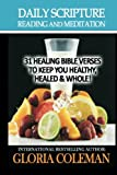 Daily Scripture Reading and Meditation: 31 Healing Bible Verses - To Keep You Healthy, Healed & Whole!