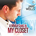 A White Coat Is My Closet Audiobook by Jake Wells Narrated by Randy Fuller