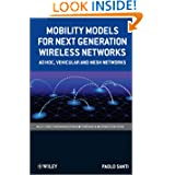 Mobility Models for Next Generation Wireless Networks: Ad Hoc, Vehicular and Mesh Networks (Wiley Series on Communications...
