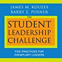 The Student Leadership Challenge: Five Practices for Exemplary Leaders (       UNABRIDGED) by James M. Kouzes, Barry Z. Posner Narrated by James M. Kouzes, Barry Z. Posner
