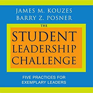 The Student Leadership Challenge: Five Practices for Exemplary Leaders | [James M. Kouzes, Barry Z. Posner]