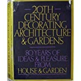 Twentieth Century Decorating, Architecture and Gardens: Eighty Years of Ideas and Pleasure from House and Gardenby Mary Jane Pool