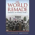 The World Remade: America in World War I Audiobook by G. J. Meyer Narrated by Rob Shapiro