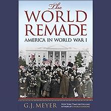 The World Remade: America in World War I | Livre audio Auteur(s) : G. J. Meyer Narrateur(s) : Rob Shapiro
