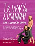 Trinny and Susannah the Survival Guide: A Woman's Secret Weapon for Getting Through the Year (0297844261) by Constantine, Susannah