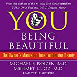 YOU: Being Beautiful: The Owner's Manual to Inner and Outer Beauty | Michael F. Roizen,Mehmet C. Oz